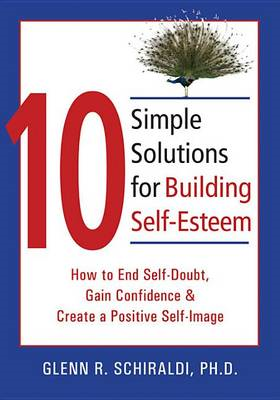 10 Simple Solutions for Building Self-esteem: How to End Self-doubt, Gain Confidence, and Create a P (BOK)