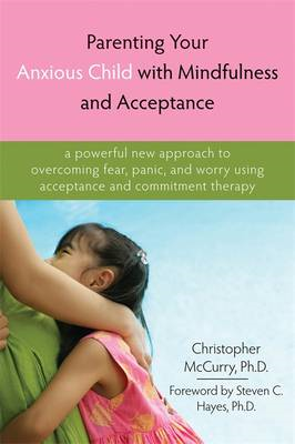 Parenting Your Anxious Child with Mindfulness and Acceptance (BOK)