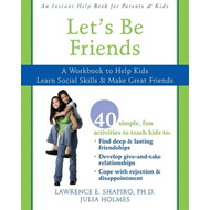 Let's be Friends: A Workbook to Help Kids Learn Social Skills and Make Great Friends (BOK)