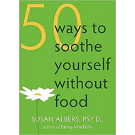 50 Ways to Soothe Yourself without Food: Mindfulness Practices for Finding Relief, Comfort, and Calm (BOK)