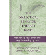 The Dialectical Behavior Therapy Diary: Monitoring Your Emotional Regulation Day by Day (BOK)