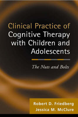 Clinical Practice of Cognitive Therapy with Children and Adolescents: The Nuts and Bolts (BOK)