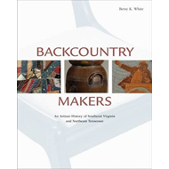 Backcountry Makers: An Artisan History of Southwest Virginia and Northeast Tennessee (BOK)