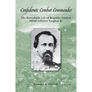 Confederate Combat Commander: The Remarkable Life of Brigadier General Alfred Jefferson Vaughan, Jr. (BOK)