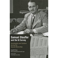 Samuel Stouffer and the GI Survey: Sociologists and Soldiers During the Second World War (BOK)