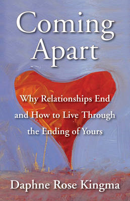 Coming Apart: Why Relationships End and How to Live Through the Ending of Yours (BOK)