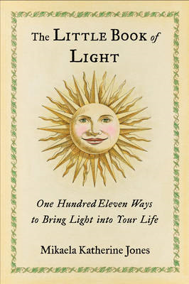 The Little Book of Light: One Hundred Eleven Ways to Bring Light into Your Life (BOK)