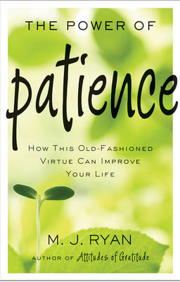 The Power of Patience: How This Old Fashioned Virtue Can Improve Your Life (BOK)