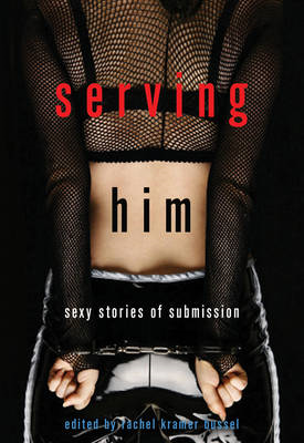 Serving Him: Sexy Stories of Submission (BOK)