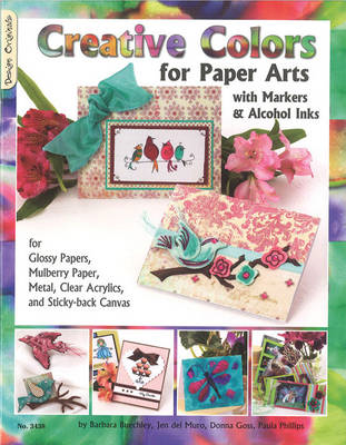 Creative Colors for Paper Arts: With Markers & Alcohol Inks (BOK)