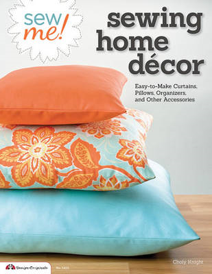 Sew me! Sewing home decor: Easy-to-make curtains, pillows, organizers and other accessories (BOK)