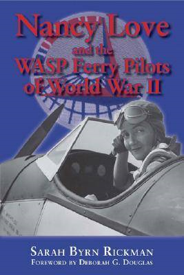 Nancy Love and the WASP Ferry Pilots of World War II (BOK)