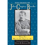 The Diaries of John Gregory Bourke: May 23, 1881-August 26, 1881: Volume 5 (BOK)