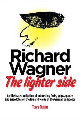 Richard Wagner: The Lighter Side: An Illustrated Collection of Interesting Facts, Quips, Quotes, Ane (BOK)
