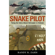 Snake Pilot: Flying the Cobra Attack Helicopter in Vietnam (BOK)