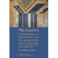Messiaen's Contemplation of Covenant and Incarnation: Musical Symbols of Faith in the Two Great Pian (BOK)