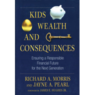 Kids, Wealth, and Consequences: Ensuring a Responsible Financial Future for the Next Generation (BOK)