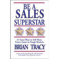 Be a Sales Superstar!: 21 Great Ways to Sell More, Faster, Easier in Tough Markets (BOK)