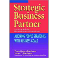 Strategic Business Partner: Aligning People Strategies with Business Goals (BOK)
