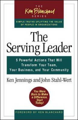 The Serving Leader: 5 Powerful Actions That Will Transform Your Team, Your Business and Your Communi (BOK)
