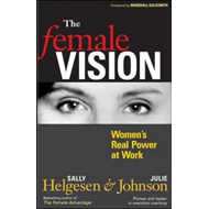 The Female Vision: Women's Real Power at Work (BOK)