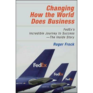 Changing How the World Does Business: FedEx's Incredible Journey to Success - The Inside Story (BOK)