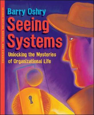 Seeing Systems: Unlocking the Mysteries of Organizational Life (BOK)