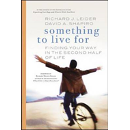 Something to Live for: Finding Your Way in the Second Half of Life (BOK)