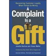 A Complaint is a Gift: Recovering Customer Loyalty When Things Go Wrong (BOK)