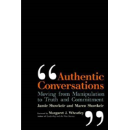 Authentic Conversations: Moving from Manipulation to Truth and Commitment (BOK)