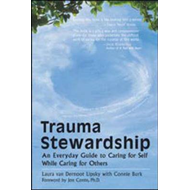 Trauma Stewardship: An Everyday Guide to Caring for Self While Caring for Others (BOK)