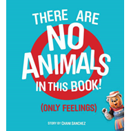 There are No Animals in This Book (Only Feelings) (BOK)