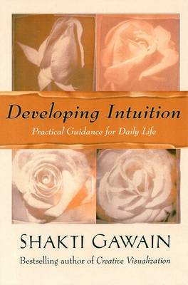 Developing Intuition: Practical Guidance for Daily Life (BOK)