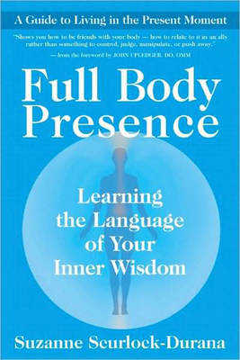 Full Body Presence: Learning the Language of Your Inner Wisdom (BOK)