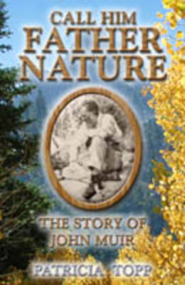 Call Him Father Nature: The Story of John Muir (BOK)