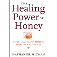 The Healing Power of Honey: Natural Cures and Remedies from the Amazing Bee (BOK)