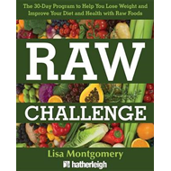 The 30-Day Raw Challenge: The Stress-Free Way to Losing Weight and Improving Your Diet and Health wi (BOK)