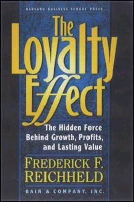The Loyalty Effect: The Hidden Force Behind Growth, Profits and Lasting Value (BOK)