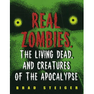 Real Zombies, the Living Dead, and Creatures of the Apocalypse (BOK)