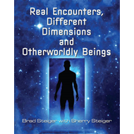 Real Encounters, Different Dimensions and Otherwordly Beings (BOK)