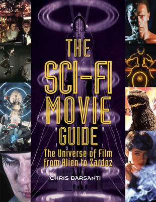 The Sci-Fi Movie Guide: The Universe of Film from Alien to Zardoz (BOK)