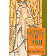 Understanding Aleister Crowley's Thoth Tarot: An Authoritative Examination of the World's Most Fasci (BOK)