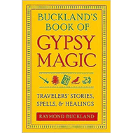 Buckland's Book of Gypsy Magic: Travelers' Stories, Spells, and Healings (BOK)