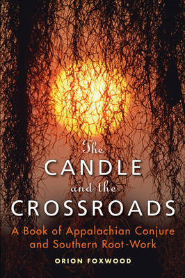 Candle and the Crossroads: A Book of Appalachian Conjure and Southern Root-Work (BOK)