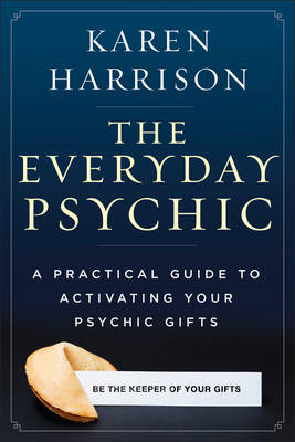 Everyday Psychic: A Practical Guide to Activating Your Psychic Gifts (BOK)