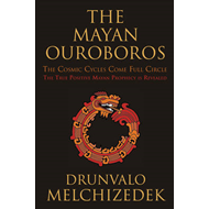 Mayan Ouroboros: The Cosmis Cycles Come Full Circle: The True Positive Mayan Prophecy is Revealed (BOK)