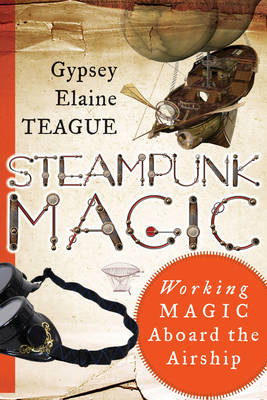Steampunk Magic: Working Magic Aboard the Airship (BOK)
