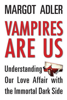 Vampires are Us: Understanding Our Love Affair with the Immortal Dark Side (BOK)