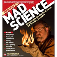 Theo Gray's Mad Science: Experiments You Can Do at Home (But Probably Shouldn't) (BOK)