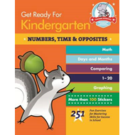 Get Ready for Kindergarten: Numbers, Time & Opposites: 251 Fun Exercises for Mastering Skills for Su (BOK)